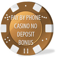 PAY BY PHONE CASINO NO DEPOSIT BONUS